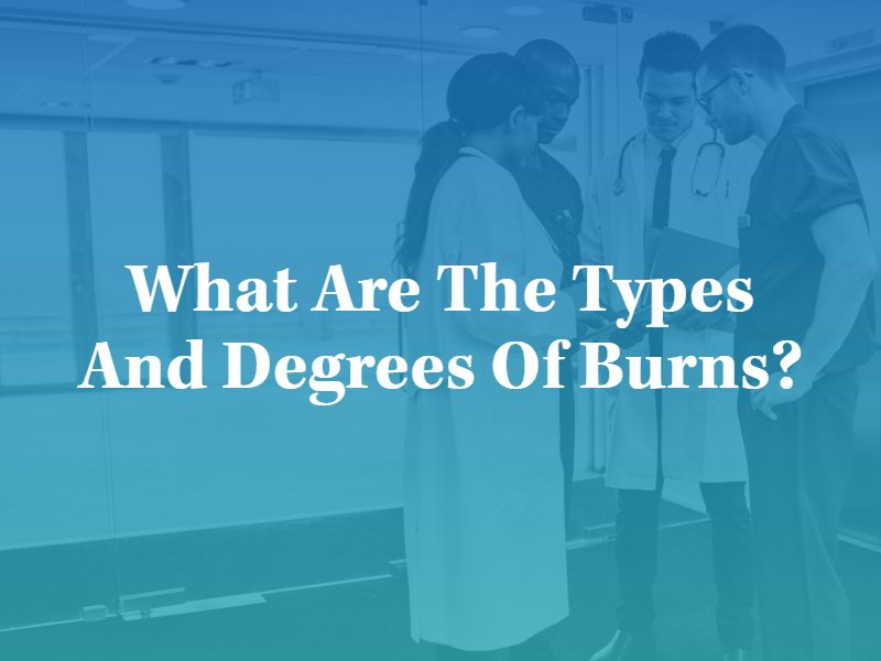 Types and Degrees of Burn Injuries, Kansas City Burn Injury Lawyers