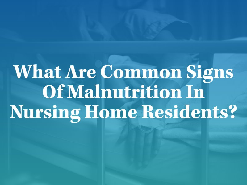 What Are Common Signs of Malnutrition in Nursing Home Residents? Contact a Kansas City Malnutrition Lawyer.