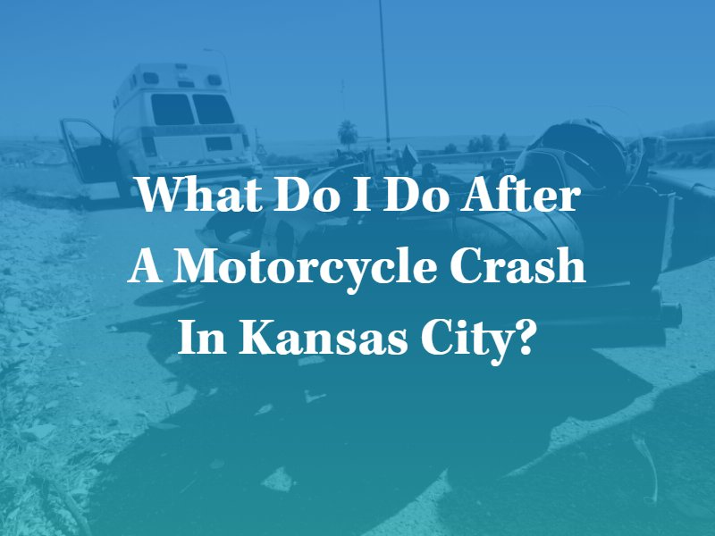 What Do I Do After a Motorcycle Crash in Kansas City? Contact a Kansas City motorcycle accident lawyer.