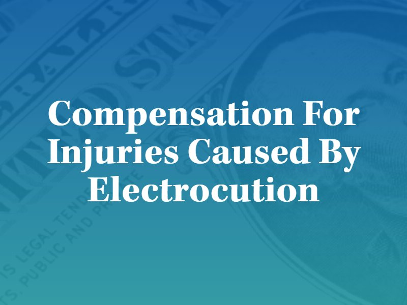 Compensation for Injuries Caused by Electrocution