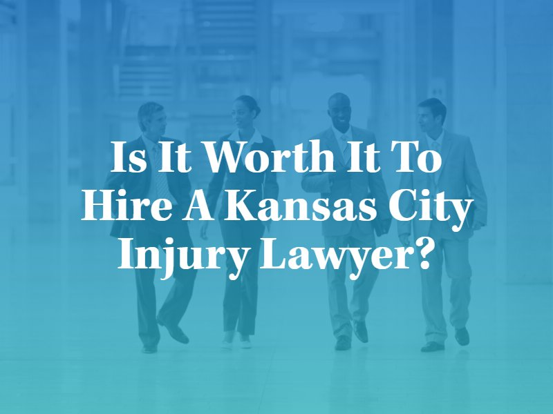 Is it Worth It to hire a Kansas City Injury Lawyer in Missouri?