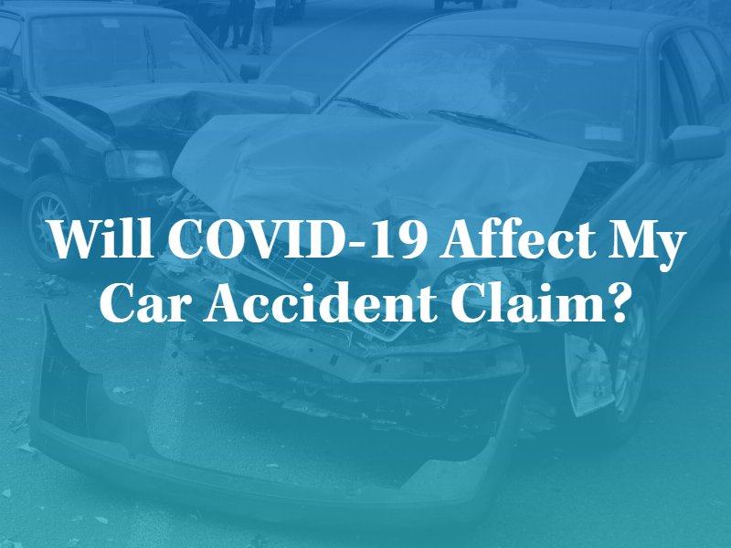 Will COVID-19 Affect My Car Accident Claim?