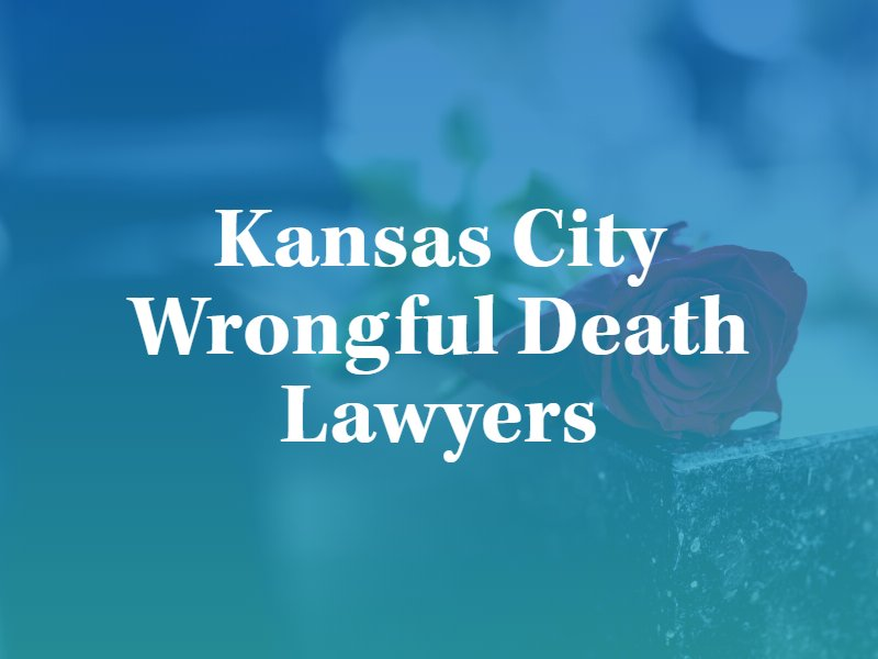 Kansas City Wrongful Death Lawyers in Missouri