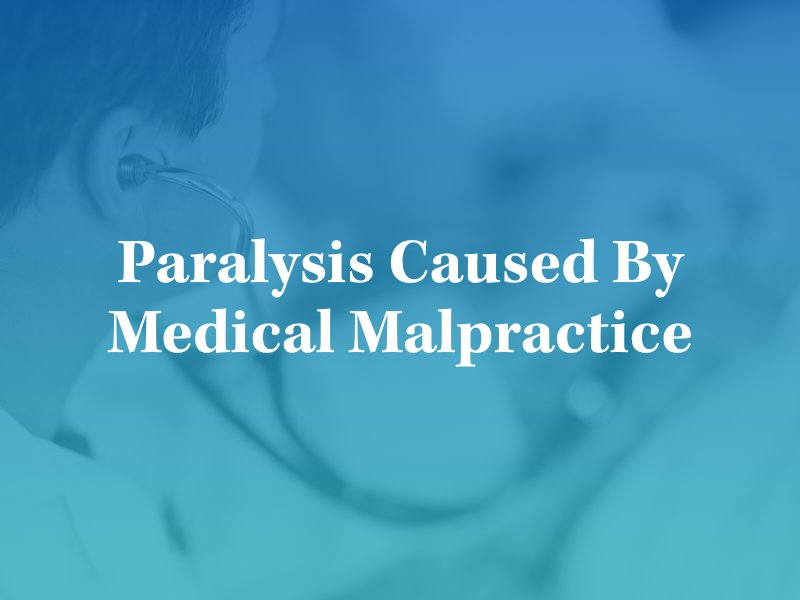 Paralysis Caused By Medical Malpractice